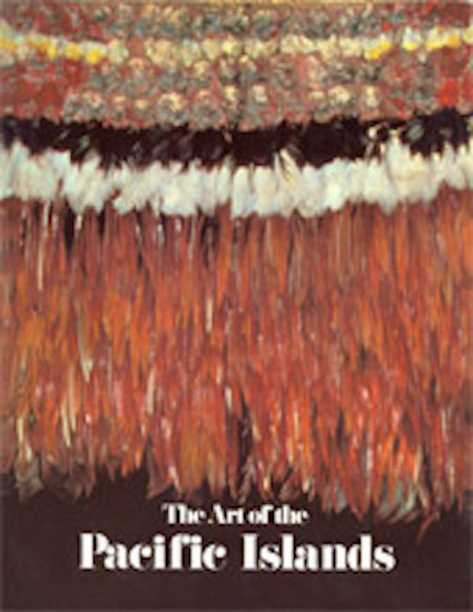 THE ART OF THE PACIFIC ISLANDS. A. Kaeppler, P. Gathercole, D. Newton.