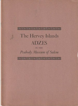 THE HERVEY ISLANDS ADZES IN THE PEABODY MUSEUM OF SALEM. E. Dodge.