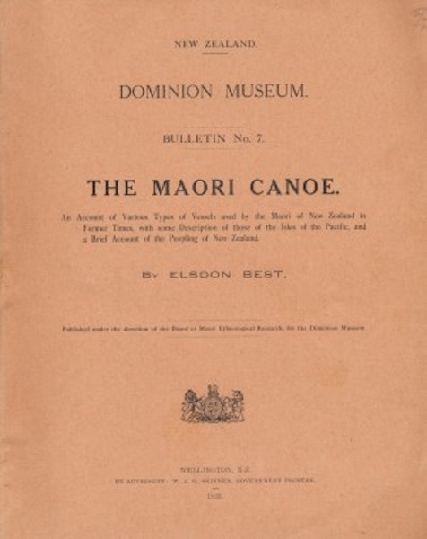 THE MAORI CANOE: An Account of Various Types of Vessels Used by the Maori of New Zealand in Former Times. With Some Description of Those of the Isles of the Pacific, and a Brief Account of the Peopling of New Zealand; Dominion Museum Bulletin No. 7, 1925. E. Best.