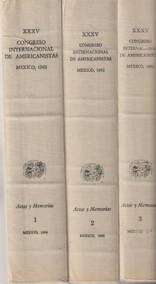 CONGRESO INTERNACIONAL DE AMERICANISTAS XXXV. Mexico, 1962(three volumes)