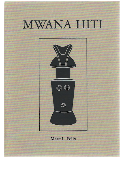 MWANA HITI. LIFE AND ART OF THE MATRILINEAL BANTU OF TANZANIA. M. l. Felix, K. Weinrich, B. Tursch, N. Batuwkisi.
