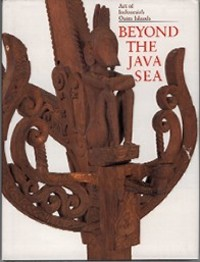 BEYOND THE JAVA SEA. ART OF INDONESIA'S OUTER ISLANDS. P. Taylor, L. Aragon