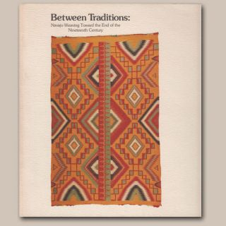 BETWEEN TRADITIONS: Navajo Weaving Toward the End of the Nineteenth Century. J. Brody.
