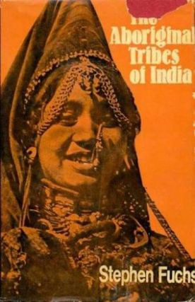 THE ABORIGINAL TRIBES OF INDIA. S. Fuchs