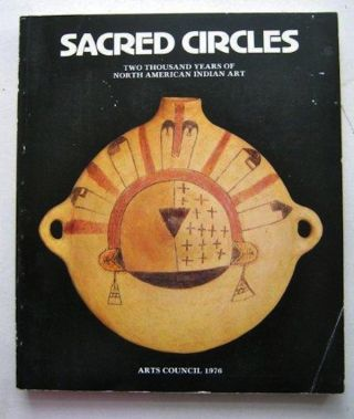 SACRED CIRCLES. 2000 Years of North American Indian Art. R. T. Coe