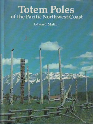 TOTEM POLES OF THE PACIFIC NORTHWEST COAST. E. Malin