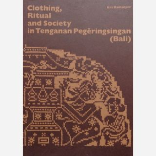 CLOTHING, RITUAL AND SOCIETY IN TENGANAN PEGERINGSINGAAN (BALI); Band 95. U. Ramseyer