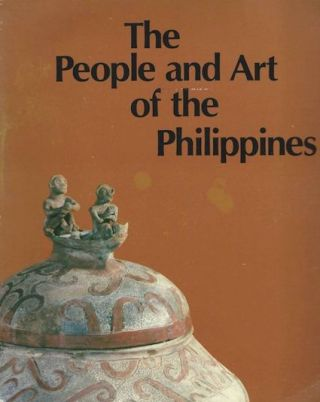 THE PEOPLE AND ART OF THE PHILIPPINES. G. Casal, Jr. W. Solheim, R. Jose, G. Ellis, E. Casino