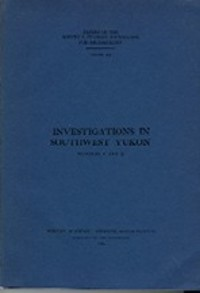 INVESTIGATIONS IN SOUTHWEST YUKON. Numbers 1 and 2. F. Johnson, R. s. Macneish, H. m. Raup