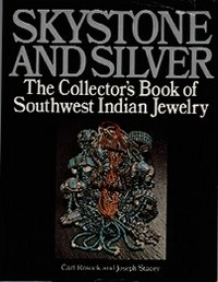 SKYSTONE AND SILVER, The Collector's Book of Southwest Indian Jewelry. C. Rosnek, J. Stacey