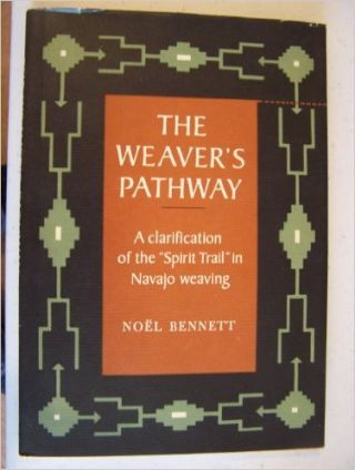 "THE WEAVERS PATHWAY. A Clarification of the ""Spirit Trail"" in Navajo Weaving. N. Bennett"