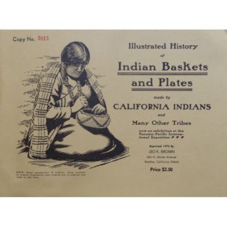 ILLUSTRATED HISTORY OF INDIAN BASKETS AND PLATES MADE BY CALIFORNIA INDIANS AND MANY OTHER TRIBES