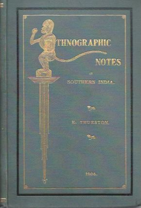 ETHNOGRAPHIC NOTES OF SOUTHERN INDIA. E. Thurston