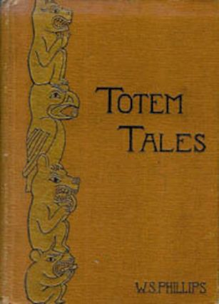 TOTEM TALES. Indian Stories Told, Gathered in the Pacific Northwest. W. s. Phillips