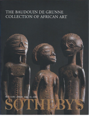 Auction Catalogue) Sotheby's, May 19, 2000. THE BAUDOUIN DE GRUNNE COLLECTION OF AFRICAN ART