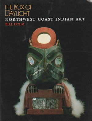 BOX OF DAYLIGHT: NORTHWEST COAST INDIAN ART. B. Holm
