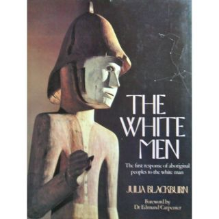 THE WHITE MEN. The First Responses of Aboriginal People to the White Men. J. Blackburn.