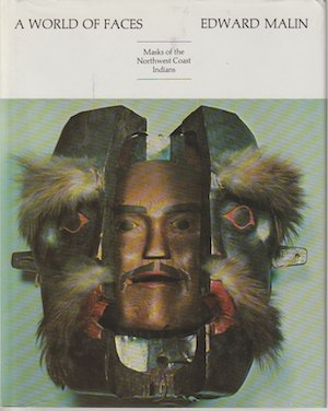 A WORLD OF FACES. Masks of the Northwest Coast Indians. E. Malin
