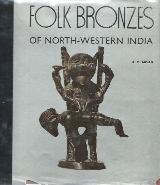 FOLK BRONZES OF NORTH-WESTERN INDIA. K. C. Aryan