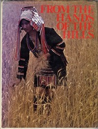 FROM THE HANDS OF THE HILLS. Margaret Campbell, Chusak Voraphitak, text, photographer