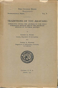 TRADITIONS OF THE ARAPAHO, Collected Under the Auspices of the Field Colombian Museum and the American Museum of Natural History. G. a. Dorsey, A. l. Kroeber.