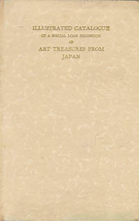 ILLUSTRATED CATALOGUE OF A SPECIAL LOAN EXHIBITION OF ART. TREASURES FROM JAPAN. Held in...
