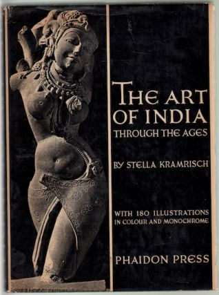 THE ART OF INDIA THROUGH THE AGES. Traditions of Indian Painting and Sculpture. Stella Kramrisch
