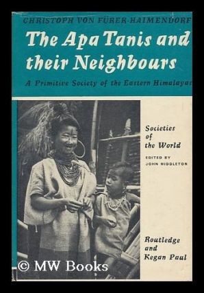 THE APA TANIS AND THEIR NEIGHBOURS. A PRIMITIVE SOCIETY OF THE EASTERN HIMALAYA. Christoph Von...