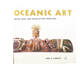 OCEANIC ART. Myth, Man, and Image in the South Seas. Carl A. Schmitz, Douglas Newton, consulting ed