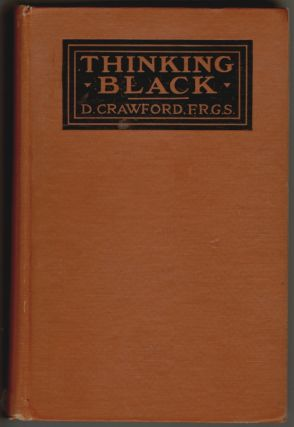 THINKING BLACK. 22 Years without a Break in the Long Grass of Central Africa. D. Crawford
