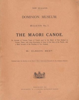 THE MAORI CANOE: An Account of Various Types of Vessels Used by the Maori of New Zealand in...