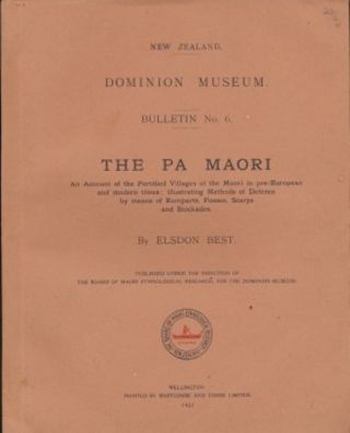 THE PA MAORI. An Account of the Fortified Villages of the Maori in pre-European and Modern Times.; Dominion Museum Bulletin No. 6. Elsdon Best.
