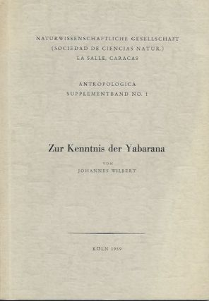 ZUR KENNTNIS DER YABARNA.; Antropologica Supplement No. 1. Johannes Wilbert
