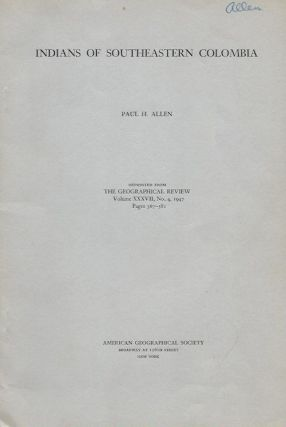 INDIANS OF SOUTHEASTERN COLOMBIA.; (Offprint, the Geographical Review, Vol. XXXVII, No. 4, 1947)....