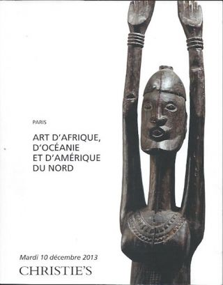 Auction Catalogue) Christie's, December 10, 2013. ART D'AFRIQUE D'OCEANIE ET D'AMERIQUE DU NORD