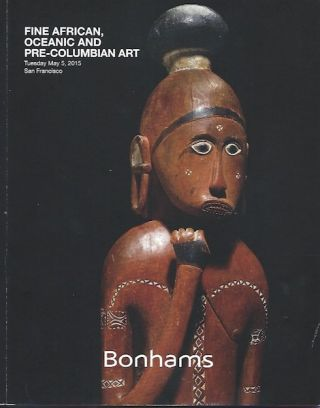 Auction Catalogue) Bonhams, May 5, 2015. FINE AFRICAN, OCEANIC AND PRE-COLUMBIAN ART