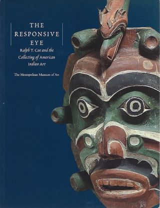 THE RESPONSIVE EYE. Ralph T. Coe and the Collecting of American Indian Art. Ralph Coe, Judith Ostrowitz, J. C. H. King, Eugene Thaw, foreword.