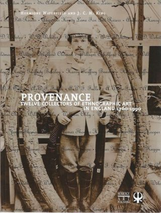 PROVENANCE. TWELVE COLLECTORS OF ETHNOGRAPHIC ART IN ENGLAND, 1760-1990. Hermione Waterfield, J. C. H. King.