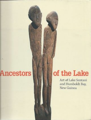 ANCESTORS OF THE LAKE. ART OF LAKE SENTANI AND HUMBOLDT BAY, NEW GUINEA. The Menil Collection....