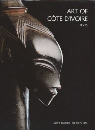 ART OF COTE D'IVOIRE. From the Collections of the Barbier-Mueller Museum. Jean Paul Barbier