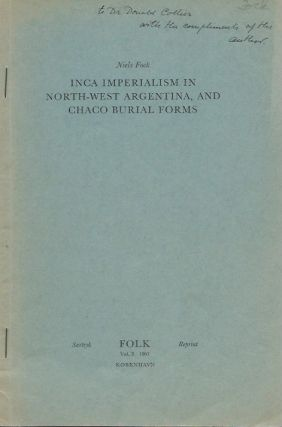 "INCA IMPERIALISM IN NORTH-WEST ARGENTINA, AND CHACO BURIAL FORMS.; ""Folk"" Vol. 3, (offprint)...."
