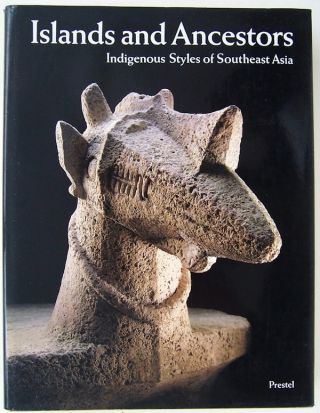 ISLANDS AND ANCESTORS. Indigenous Styles of Southeast Asia. J. Barbier, D. Newton