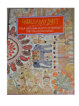FOLK ARTS AND CRAFTS OF BENGAL: THE COLLECTED PAPERS. G. Dutt