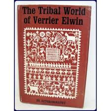 THE TRIBAL WORLD OF VERRIER ELWIN. An Autobiography. Elwin