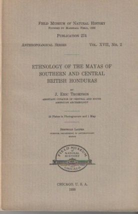 ETHNOLOGY OF THE MAYAS OF SOUTHERN AND CENTRAL BRITISH HONDURAS. J. Thompson