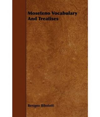 MOSETENO VOCABULARY AND TREATISES. B. Bibolotti, R. Schuller, intro
