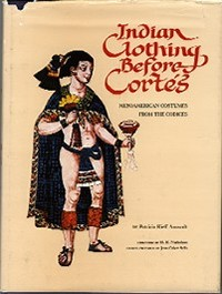 INDIAN CLOTHING BEFORE CORTES. Meso-American Costumes from the Codices. P. Anawalt