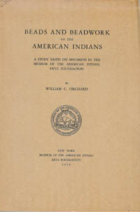 BEADS AND BEADWORK OF THE AMERICAN INDIANS. A Study Based on Specimens in the Museum of American...