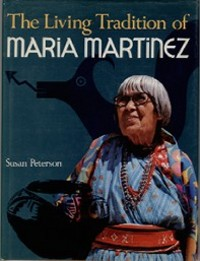 THE LIVING TRADITION OF MARIA MARTINEZ. S. Peterson
