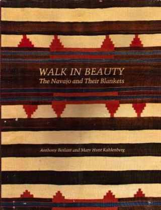 WALK IN BEAUTY. The Navajo and their Blankets. A. Berlant, M. Kahlenberg.